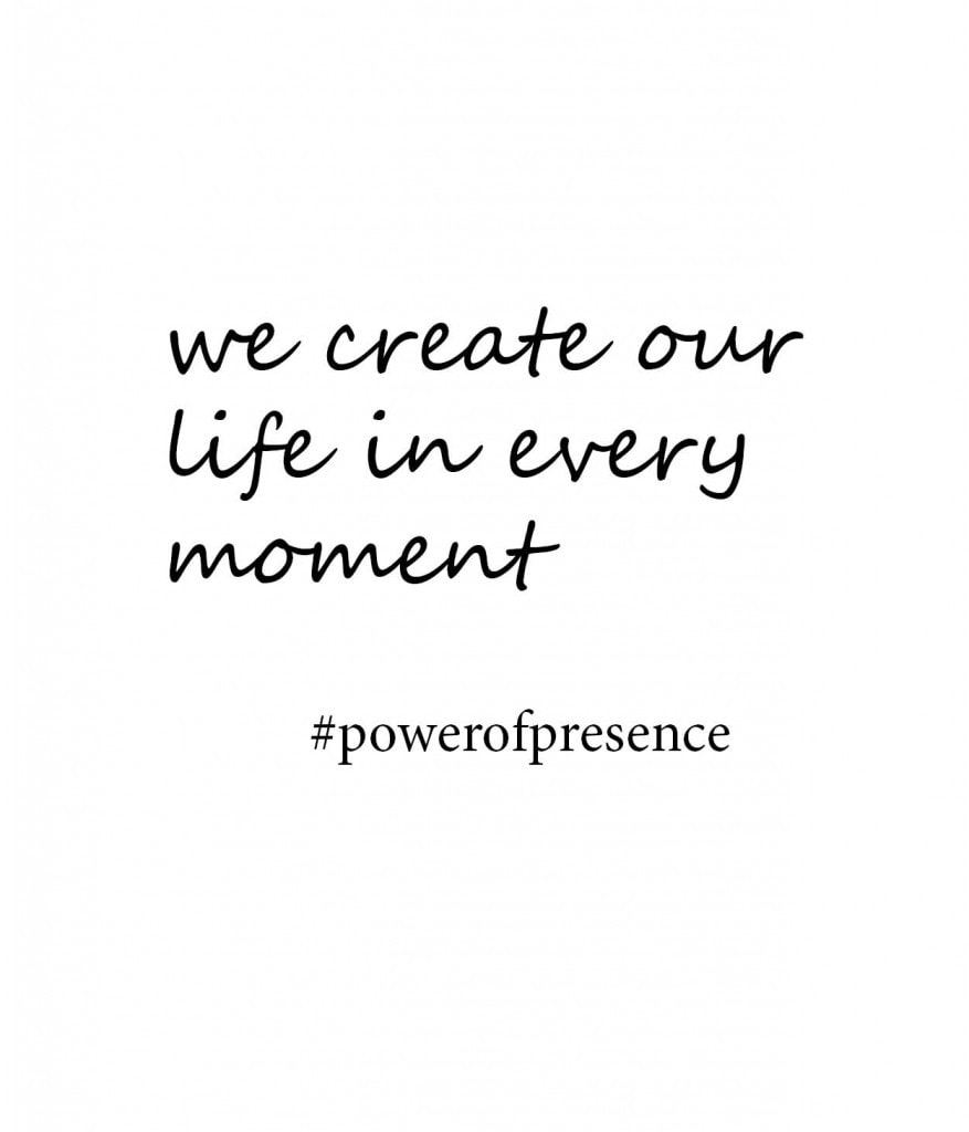 we create our life in every moment