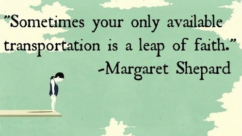 sometimes your only available mode of transportation is a leap of faith